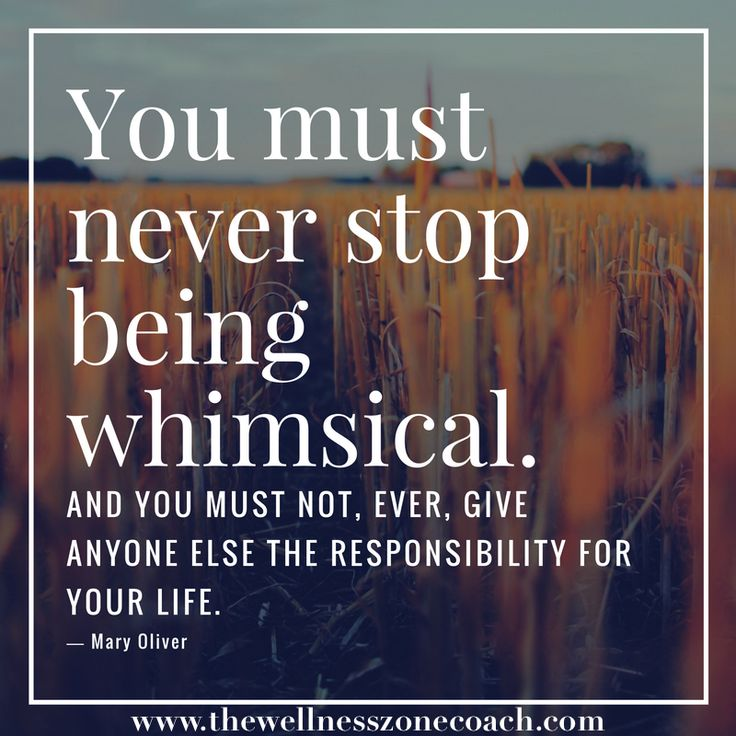 Motivational quote - You must stop being whimsical.  And you must not, ever, give anyone else the responsibility for your life. www.thewellnesszonecoach.com