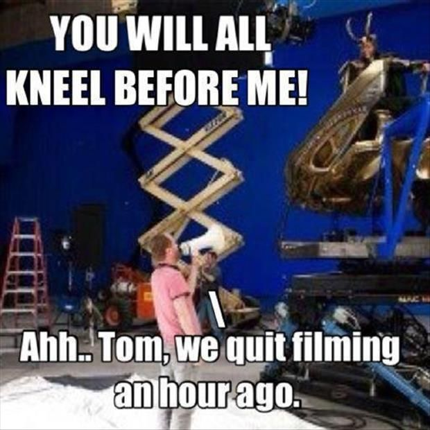 """""""KNEEL!"""" """"Tom!"""" """"I do not know of this Tom you speak of. I am Loki, prince of Asgard!""""<---- Ummm, don't you mean KING of Asgard?!"""