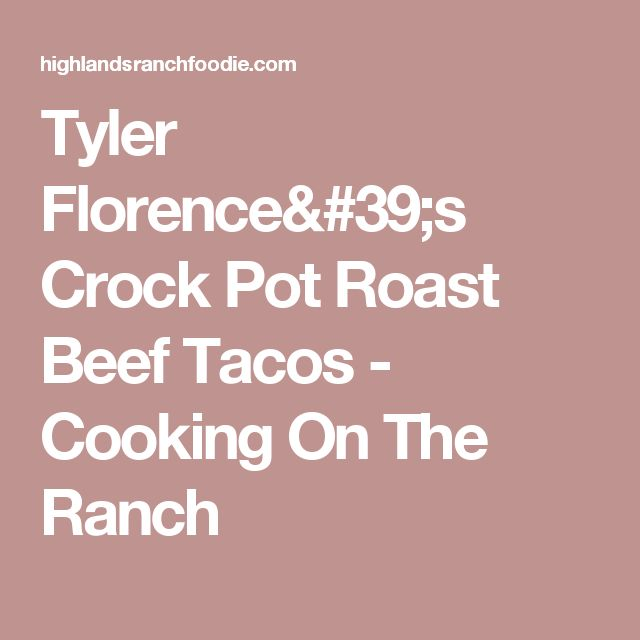 Tyler Florence's Crock Pot Roast Beef Tacos - Cooking On The Ranch