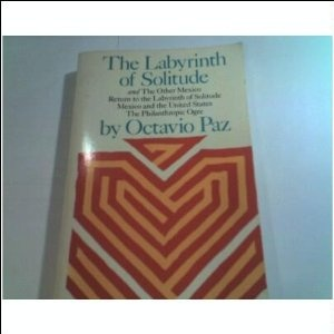 The Labyrinth of Solitude ~ by Nobel-prize winning author Octavio Paz