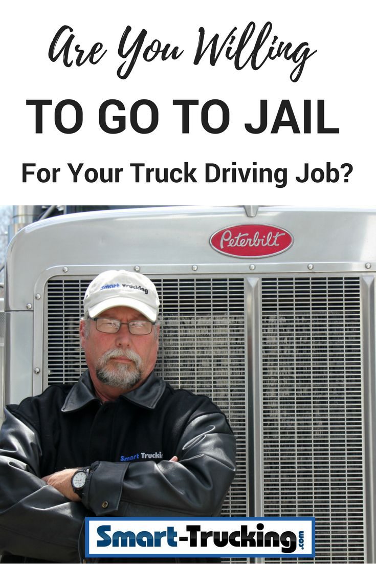 ARE YOU WILLING TO GO TO JAIL FOR YOUR TRUCK DRIVING JOB? A truck driving job is NOT without it's dangers and risks. Find out WHY you need to be prepared for the worst case scenario.