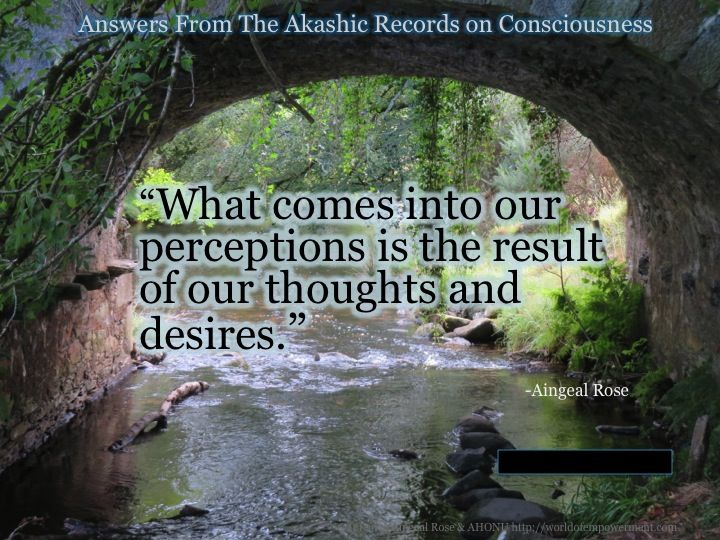 From Answers from the Akashic Records on Consciousness at http://worldofempowerment.com/archives/what-is-consciousness/