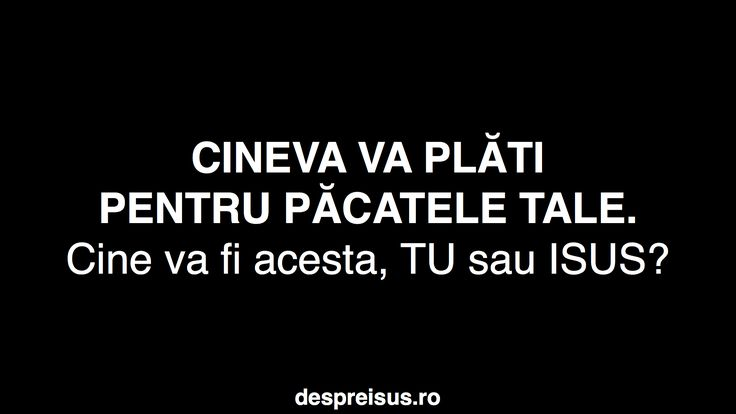 Who is going to pay for your sins? in Romanian.