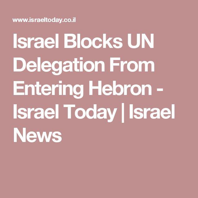 Israel Blocks UN Delegation From Entering Hebron - Israel Today | Israel News