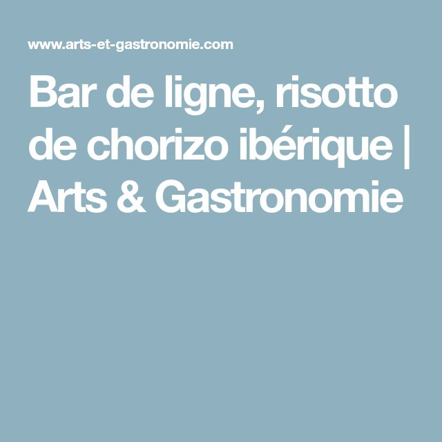 Bar de ligne, risotto de chorizo ibérique | Arts & Gastronomie