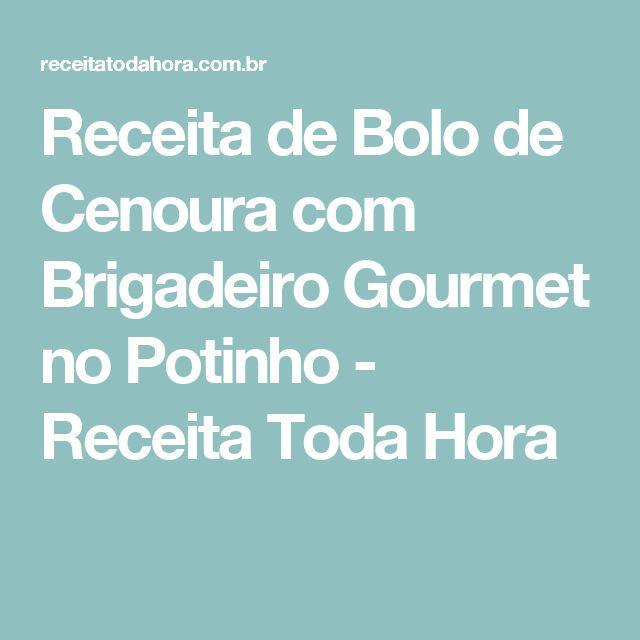 Receita de Bolo de Cenoura com Brigadeiro Gourmet no Potinho - Receita Toda Hora