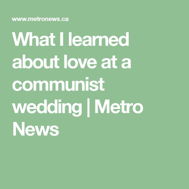 What I learned about love at a communist wedding   Metro News