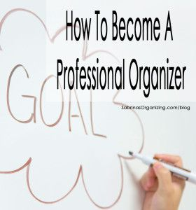 Tips and tricks on how to become a professional organizer from an experience professional organizer