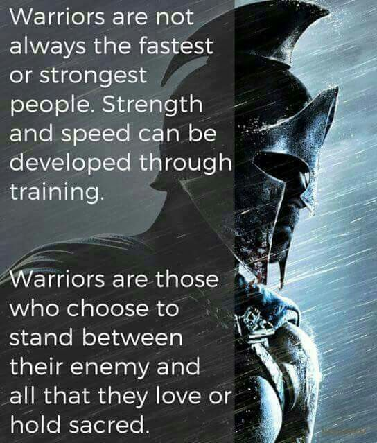 Being a warrior starts with the heart and the mind, not your physical characteristics