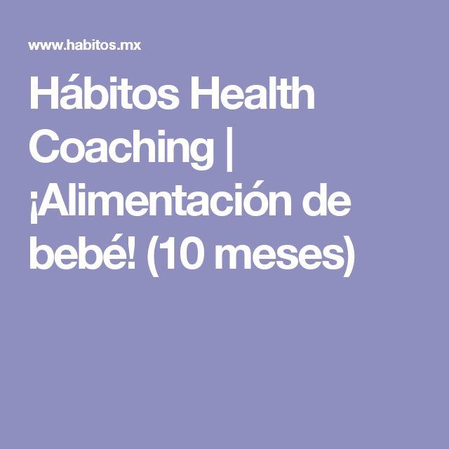 Hábitos Health Coaching |   ¡Alimentación de bebé! (10 meses)