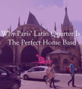 Why Paris' Latin Quarter Is The Perfect Home Base | Modern Nan Travel Blog