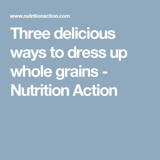 Three delicious ways to dress up whole grains - Nutrition Action