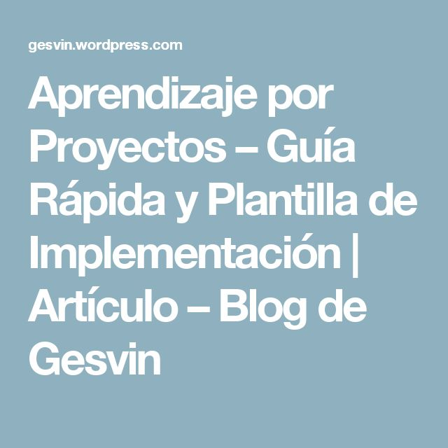 Aprendizaje por Proyectos – Guía Rápida y Plantilla de Implementación | Artículo – Blog de Gesvin