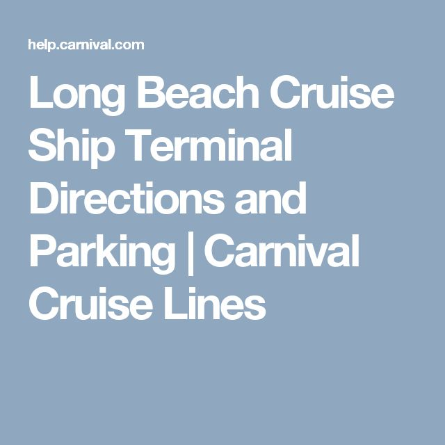 Long Beach Cruise Ship Terminal Directions and Parking | Carnival Cruise Lines