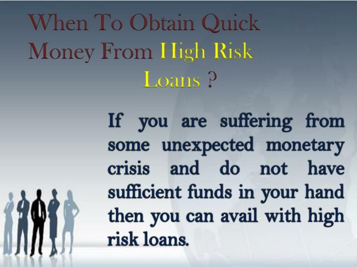 High Risk Loans To Resolve Unplanned Fiscal Troubles