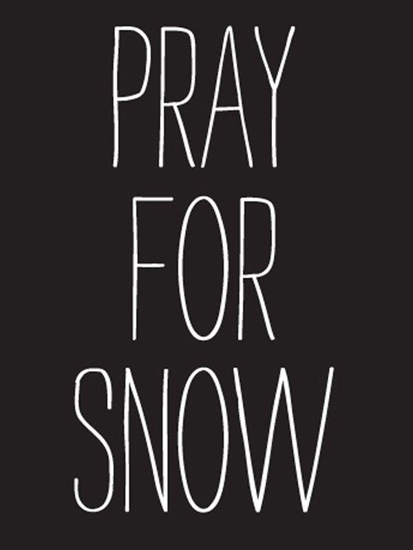pray for snow.