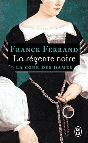 Amazon.fr - La Cour des Dames, Tome 1 : La régente noire - Franck Ferrand - Livres