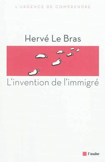 L'invention de l'immigré / Hervé Le Bras, Ed. de l'Aube, 2012