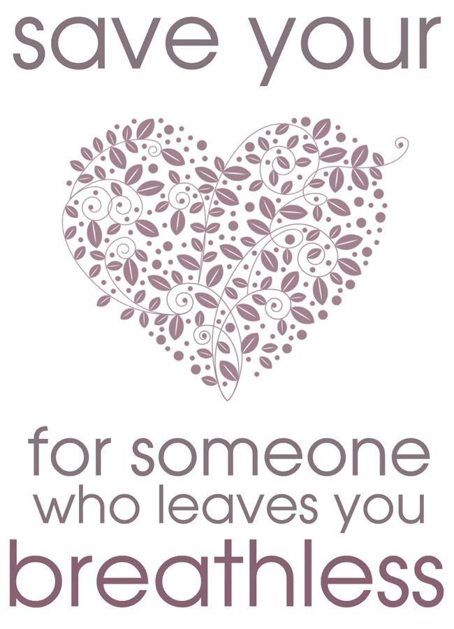 Love quote: Save Your Heart for someone who leaves you breathless!