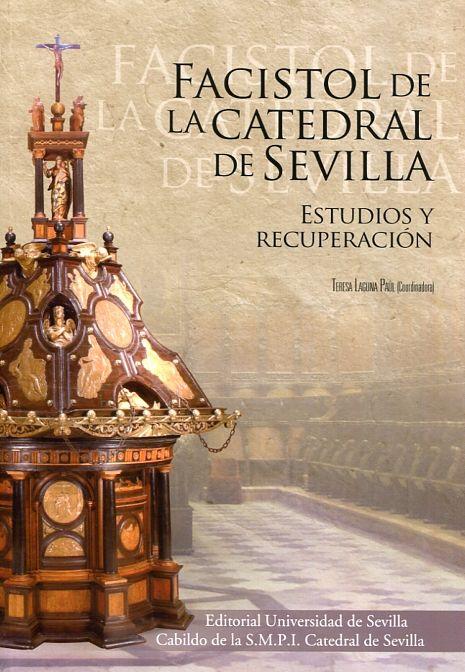 Facistol de la catedral de Sevilla : estudios y recuperación /Teresa Laguna Paúl (coordinadora).-- Sevilla : Universidad de Sevilla, 2016.