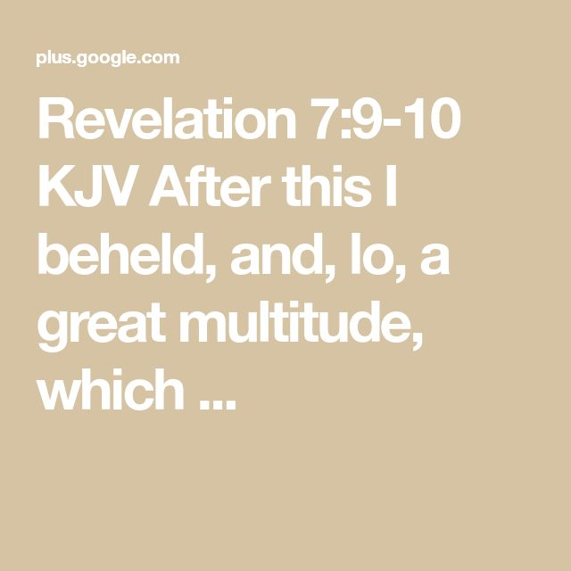 Revelation 7:9-10 KJV After this I beheld, and, lo, a great multitude, which ...