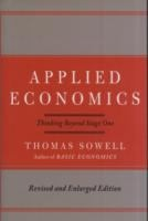 Applied economics: thinking beyond stage one by Thomas Sowell