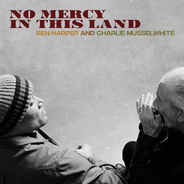 """"""" No Mercy In This Land"""" by Ben Harper Charlie Musselwhite"""