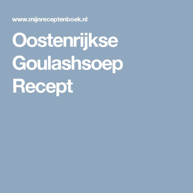 Oostenrijkse Goulashsoep Recept