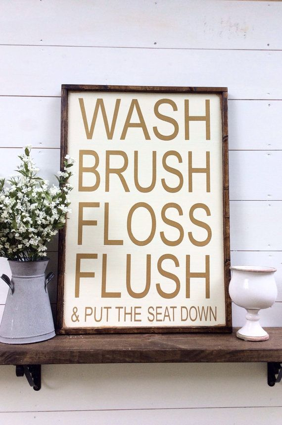 Wash Brush Floss Flush Sign This Sign Is 22 X 32 With Its Frame