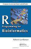 R programming for bioinformatics / Robert Gentleman.  http://encore.fama.us.es/iii/encore/record/C__Rb1997261?lang=spi