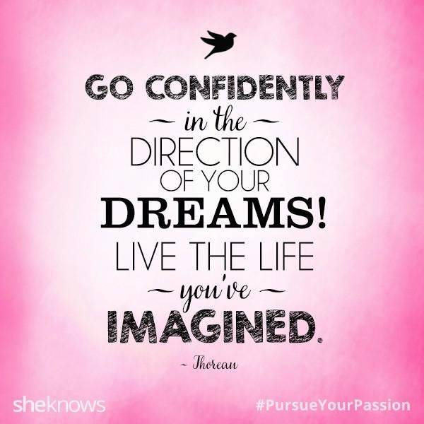 """""""Go confidently in the direction of your dreams! Live the life you've imagined."""" quote by Thoreau"""