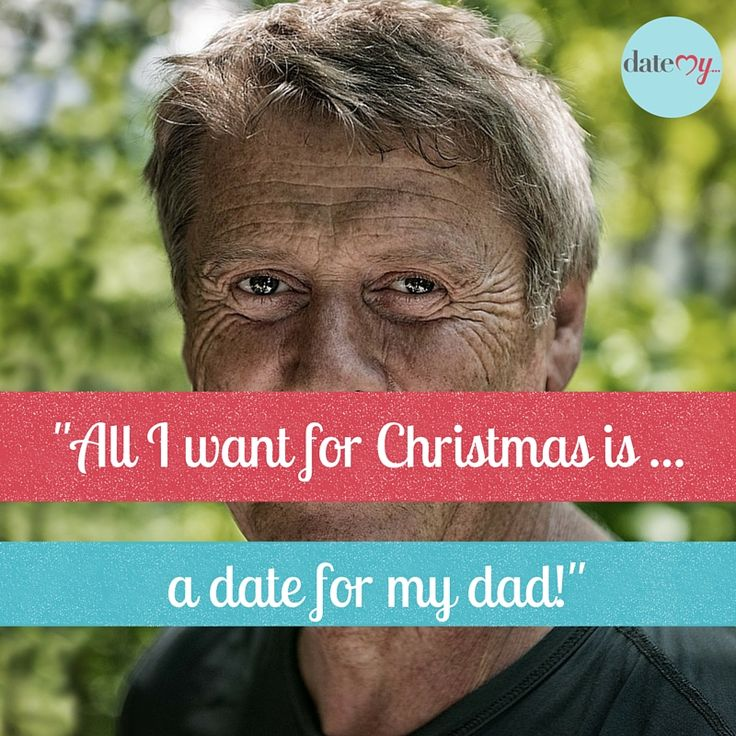 All I want for Christmas is a date for my dad! Is this you?