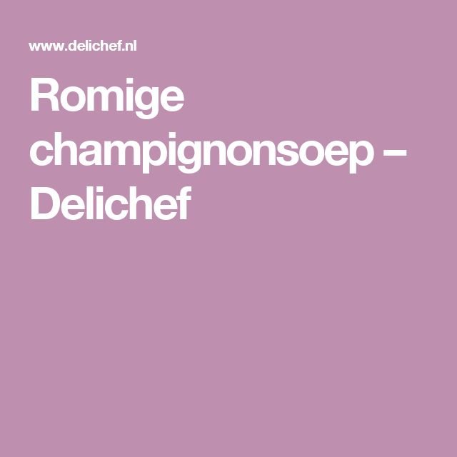 Romige champignonsoep – Delichef