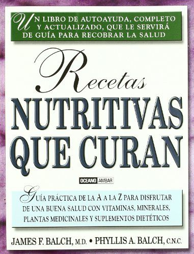 Recetas Nutritivas Que Curan por James F. Balch, Phyllis A. Balch