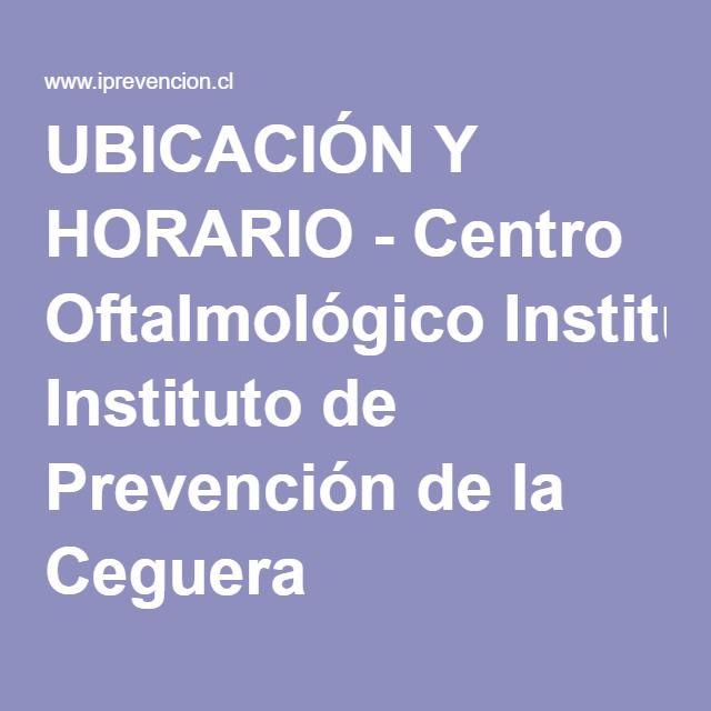 UBICACIÓN Y HORARIO - Centro Oftalmológico Instituto de Prevención de la Ceguera