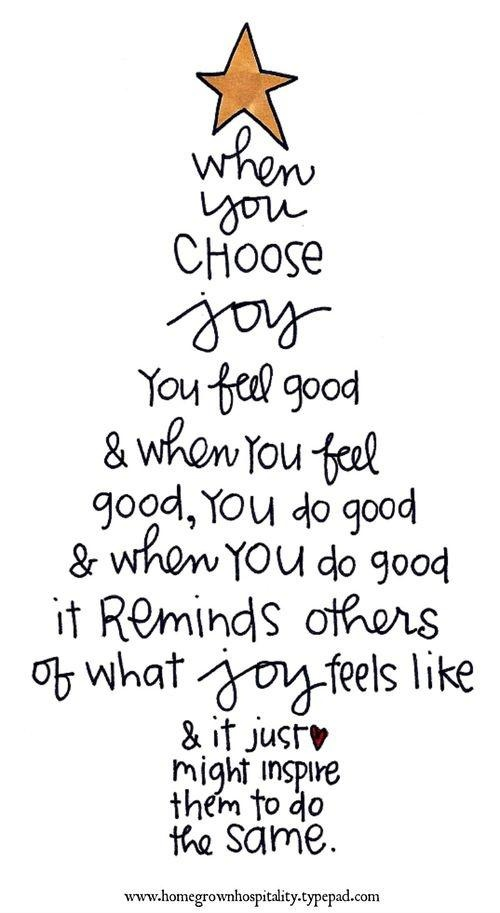When you CHOOSE JOY you feel good  when you feel good, you do good  when you do good it reminds others of what joy feels like  it just might inspire them to do the same.   |  Homegrown Hospitality