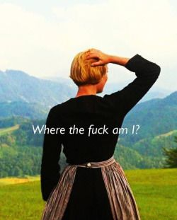 Sound of Music humor funny Maria Julie Andrews Where the F am I?