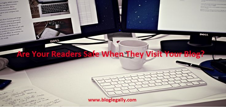 Are Your Readers Safe When They Visit Your Blog? | bloglegally