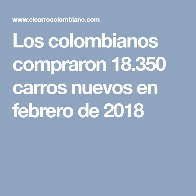 Los colombianos compraron 18.350 carros nuevos en febrero de 2018