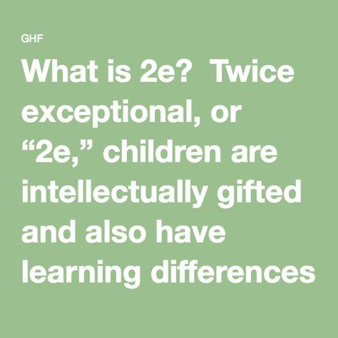"""What is 2e? Twice exceptional, or """"2e,"""" children are intellectually gifted and also have learning differences or disabilities."""
