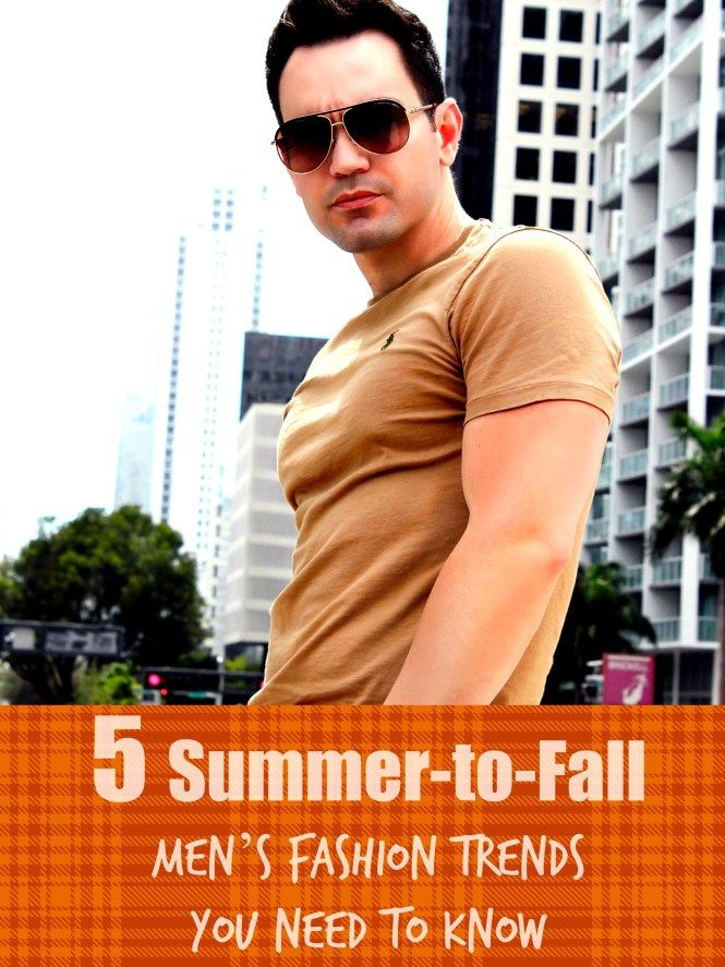 5 Summer-to-Fall Men's Fashion Trends You Need to Know