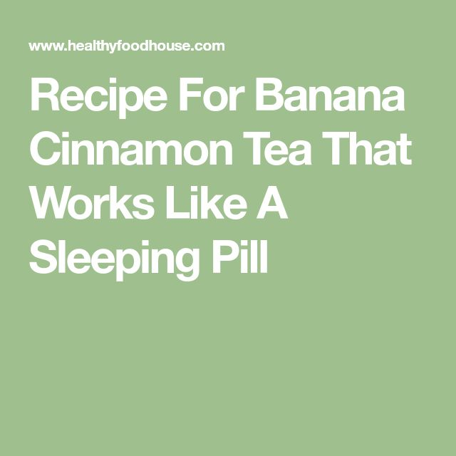 Recipe For Banana Cinnamon Tea That Works Like A Sleeping Pill