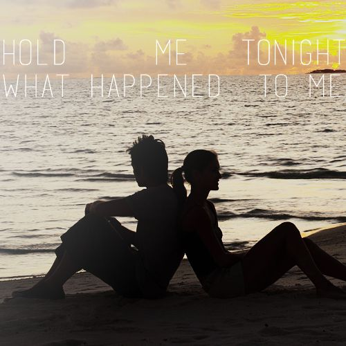 Hold me tonight, what happen to me?