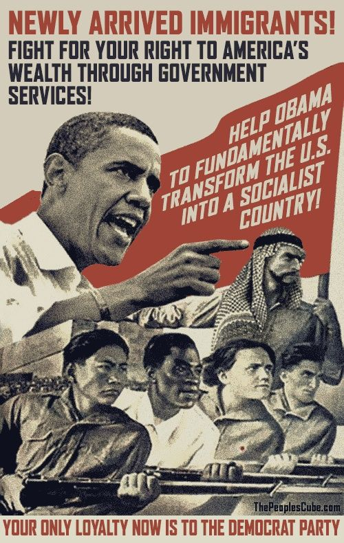 Newly arrived immigrants . . . Fight for your right to America's wealth through government services. Help Obama fundamentally transform the U.S. Into a Socialist country.