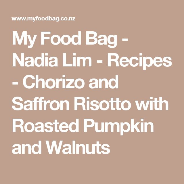 My Food Bag - Nadia Lim - Recipes - Chorizo and Saffron Risotto with Roasted Pumpkin and Walnuts