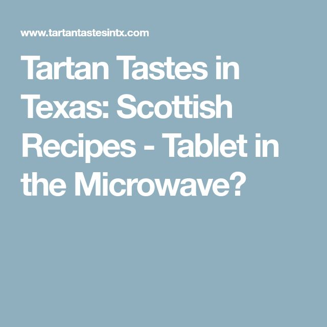 Tartan Tastes in Texas: Scottish Recipes - Tablet in the Microwave?