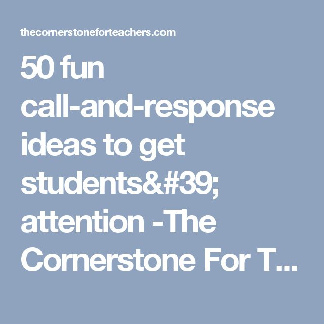 50 fun call-and-response ideas to get students' attention -The Cornerstone For Teachers