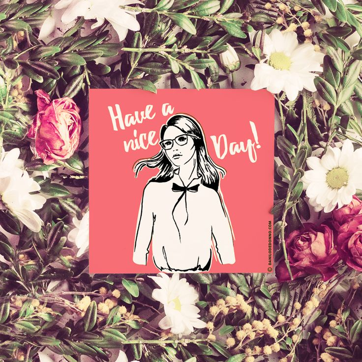 Have a nice day Fashion illustration made by Danilo De Donno www.danilodedonno.com © ALL RIGHT RESERVED #fashio #illustration #quote #haveaniceday