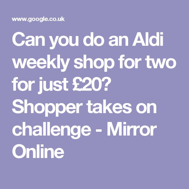 Can you do an Aldi weekly shop for two for just £20? Shopper takes on challenge - Mirror Online