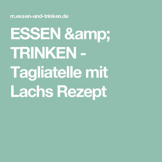 ESSEN & TRINKEN - Tagliatelle mit Lachs Rezept